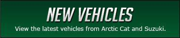 New Vehicles: View the latest vehicles from Arctic Cat and Suzuki.