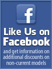 Like us on Facebook and get information on additional discounts on non-current models.