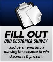 Fill out our customer survey and be entered into a drawing for a chance to win discounts & prizes! »