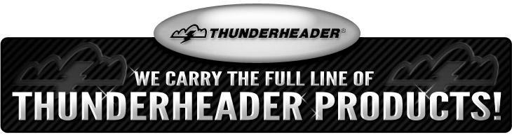 We carry the full line of Thunderheader products!