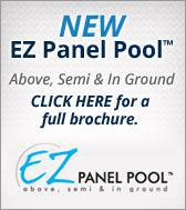 New EZ Panel Pool. Above, Semi & In Ground. Click here for a full brochure.