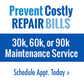 Prevent Costly Repair Bills. 30k, 60k, or 90k Maintenance Service. Schedule Appt. Today.