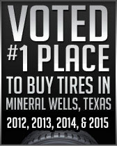Voted #1 place to buy tires in Mineral Wells, Texas in 2012, 2013, 2014, & 2015.