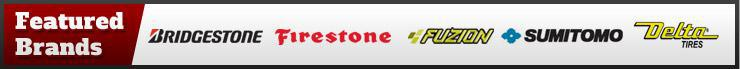 We feature products from Bridgestone, Firestone, Fuzion, Sumitomo, and Delta Tires.