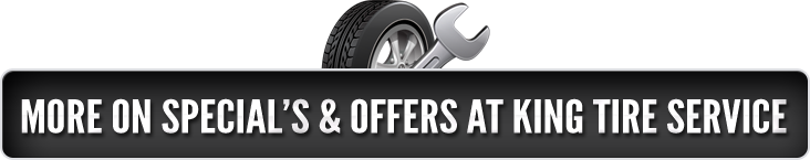 More on specials and offers at King Tire Service
