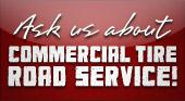 Ask us about commercial tire road service!