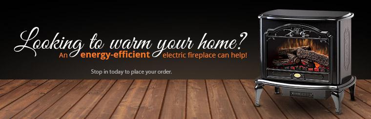 Looking to warm your home? An energy-efficient electric fireplace can help! Stop in today to place your order.