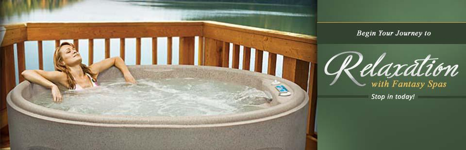 Begin your journey to relaxation with Fantasy Spas! Stop in today!