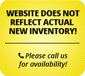 Website does not reflect actual new inventory! Please call us for availability!