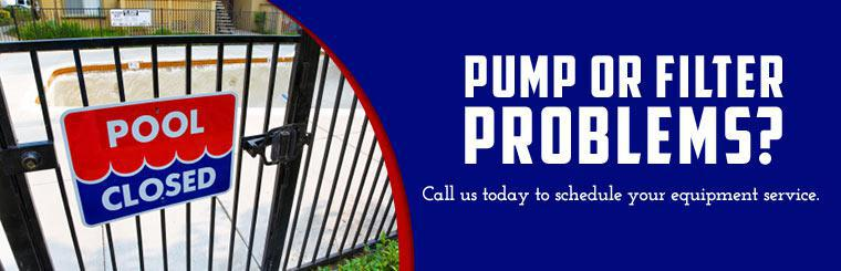 Do you have pump or filter problems? Call us today to schedule equipment service.