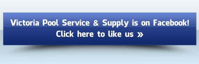 Victoria Pool Service & Supply is on Facebook! Click here to like us.