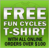 Free Fun Cycles T-Shirt with all online orders over $100!