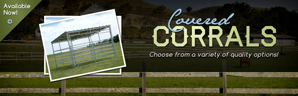Covered Corrals Available Now: Choose from a variety of quality options!