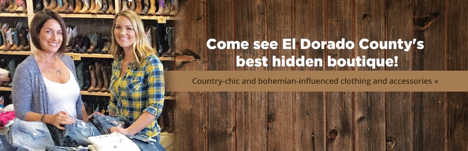 El Dorado County's Best Hidden Boutique: Click here to view our country-chic and bohemian-influenced clothing and accessories!