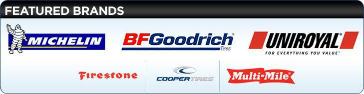 We proudly carry Michelin®, BFGoodrich®, Uniroyal®, Firestone, Cooper, and Multi Mile.