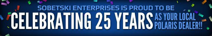 Sobetski Enterprises is proud to be celebrating 25 years as your local Polaris Dealer!