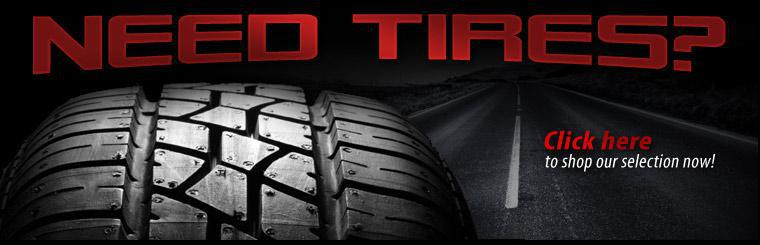Need tires? Click here to shop our selection now.