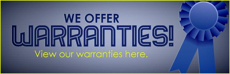 We offer warranties! Click here to view our warranties.