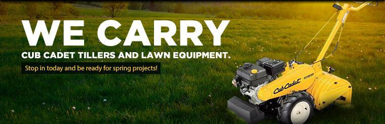 We carry Cub Cadet tillers and lawn equipment. Stop in today and be ready for spring projects!