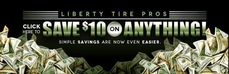 Click here to save $10 on anything! Simple savings are now even easier at Liberty Tire Pros.