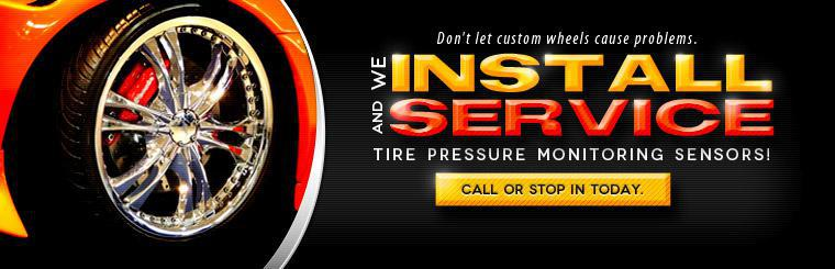 Don't let custom wheels cause problems. We install and service tire pressure monitoring sensors! Call or stop in today.