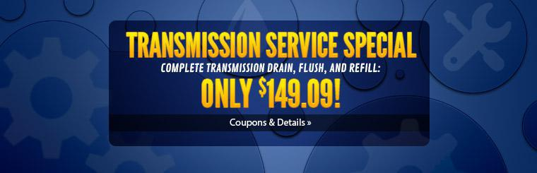 Transmission Service Special: Get a complete transmission drain, flush, and refill for only $149.09! Click here for details.