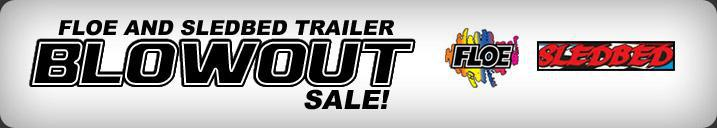 Floe and Sledbed Trailer Blowout Sale!