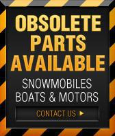 Obsolete Parts Available. Snowmobile, Boats & Motors. Contact us.