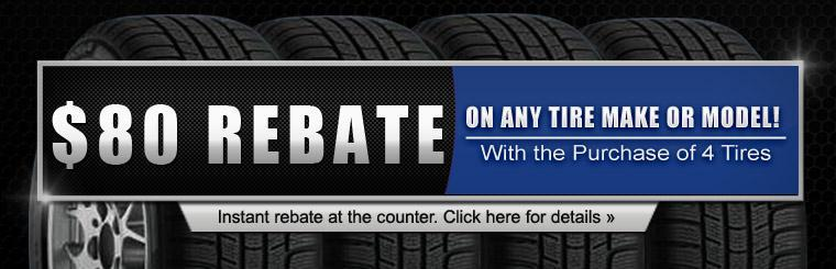 Get an $80 rebate on any tire make or model with the purchase of 4 tires! Click here for details.