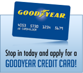 Stop in today and apply for a Goodyear Credit Card!