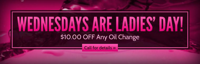 Wednesdays are Ladies' Day! Get $10.00 off any oil change. Call for details.