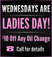 Wednesdays Are LADIES DAY!  $10 Off Any Oil Change.  Call for details!