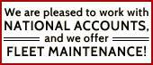 We are pleased to work with national accounts, and we offer fleet maintenance!