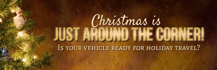 Christmas is just around the corner! Make sure your vehicle is ready for holiday travel.
