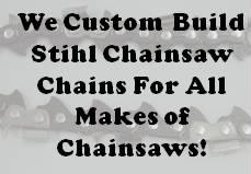 We custom build STIHL chainsaw chains for all makes of chainsaws!