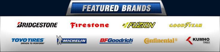 We carry products from Bridgestone, Firestone, Fuzion, Goodyear, Toyo, Michelin®, BFGoodrich®, Continental, and Kumho.