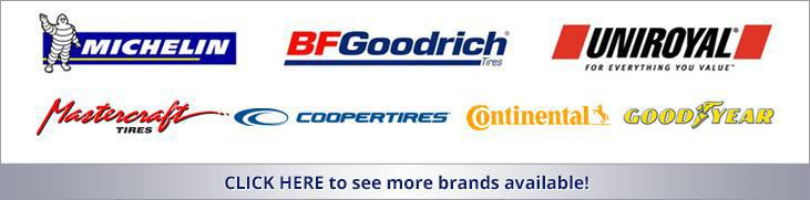 We proudly offer products from Michelin®, BFGoodrich®, Uniroyal®, Mastercraft, Cooper, Continental, and Goodyear. Click here to see more major brands available.