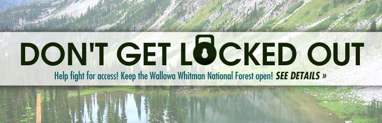 Help fight for access! Keep the Wallowa Whitman National Forest open! Click here for more information.
