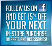 Follow us on Facebook and get 15% off your next in-store purchase on parts and accessories!