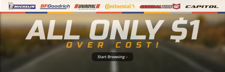 Michelin®, BFGoodrich®, Uniroyal®, Continental, General, and Capitol tires are all only $1 over cost!