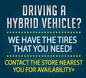 Driving a Hybrid vehicle? We have the tires that you need! Contact the store nearest you for availability