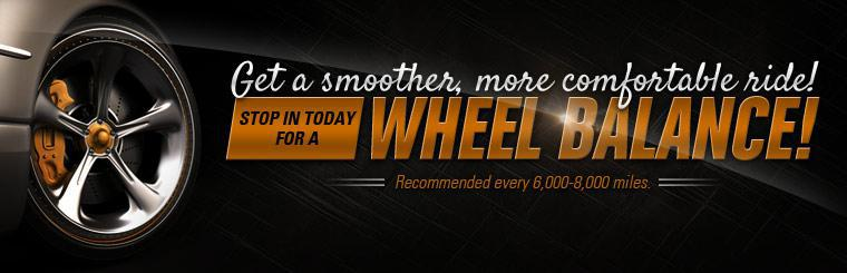 Get a smoother, more comfortable ride! Stop in today for a wheel balance!