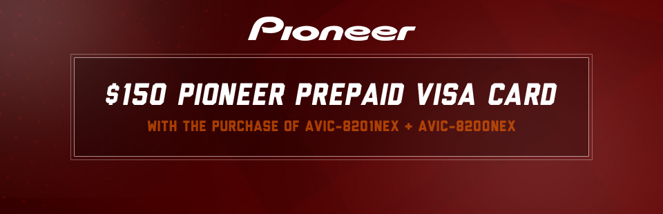 Get a $150 Pioneer prepaid Visa card with the purchase of AVIC-8201NEX and AVIC-8200NEX!
