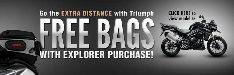 Go the extra distance with Triumph. Get free bags with the purchase of a 2013 Triumph Tiger Explorer! Click here to view the model.