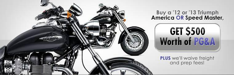 Buy a 2012 or 2013 Triumph America or Speed Master, get $500 worth of PG&A, plus we'll waive freight and prep fees!
