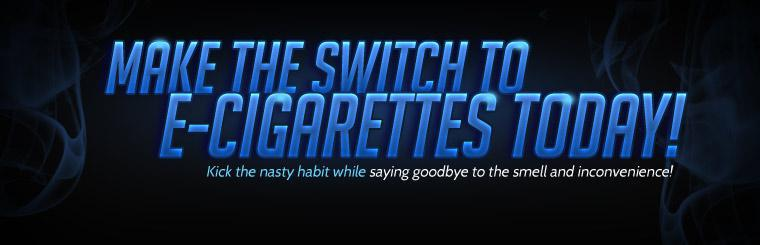 Make the switch to e-cigarettes today! Kick the nasty habit while saying goodbye to the smell and inconvenience!
