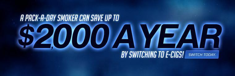 A pack-a-day smoker can save up to $2,000 a year by switching to e-cigs! Switch today.