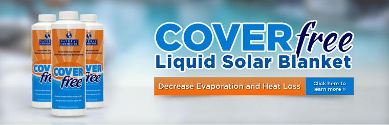 COVERfree Liquid Solar Blanket: Decrease evaporation and heat loss. Click here to learn more.