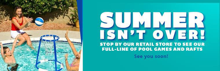 Summer isn't over! Stop by our retail store to see our full-line of pool games and rafts.
