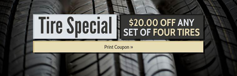 Tire Special: Get $20.00 off any set of four tires! Click here to print the coupon.